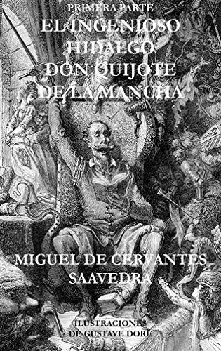 Primera parte de El ingenioso hidalgo don Quijote de la Mancha (ilustrado): El Quijote, El ingenioso hidalgo don quijote de la Mancha, ilustrado por Gustave Doré (Clásicos nº 1)