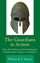 The Guardians in Action: Plato the Teacher and the Post-Republic Dialogues from Timaeus to Theaetetus