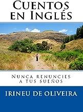Cuentos en Inglés: Nunca renuncies a tus sueños (Spanish Edition)