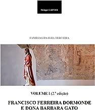 Familias da Ilha Terceira - Volume I (2.a edição): Francisco FERREIRA DORMONDE e Dona Barbara GATO (Portuguese Edition)