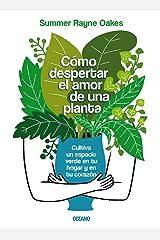 Cómo Despertar El Amor de Una Planta: Cultiva Un Espacio Verde En Tu Hogar Y En Tu Corazón Paperback