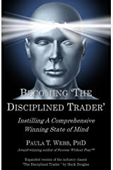 """Becoming """"The Disciplined Trader"""": Instilling a Comprehensive Winning State of Mind - (expanded version of the industry classic """"The Disciplined Trader"""" by Mark Douglas Kindle Edition"""
