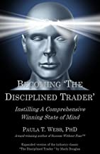 """Becoming """"The Disciplined Trader"""": Instilling a Comprehensive Winning State of Mind - (expanded version of the industry cl..."""