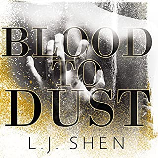 Blood to Dust                   By:                                                                                                                                 L. J. Shen                               Narrated by:                                                                                                                                 Michael Pauley                      Length: 10 hrs and 24 mins     21 ratings     Overall 4.3