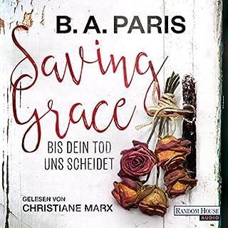 Saving Grace: Bis dein Tod uns scheidet                   Autor:                                                                                                                                 B. A. Paris                               Sprecher:                                                                                                                                 Christiane Marx                      Spieldauer: 8 Std. und 54 Min.     645 Bewertungen     Gesamt 4,5