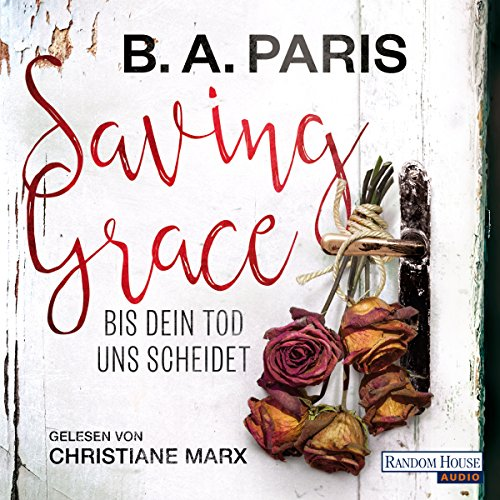Saving Grace: Bis dein Tod uns scheidet                   By:                                                                                                                                 B. A. Paris                               Narrated by:                                                                                                                                 Christiane Marx                      Length: 8 hrs and 54 mins     Not rated yet     Overall 0.0