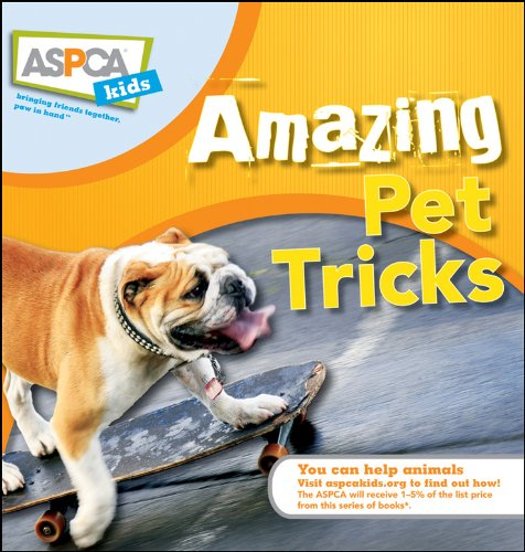 Amazing Pet Tricks (ASPCA Kids Book 10)