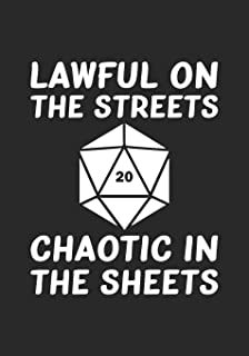 Lawful on the Streets Chaotic in the Sheets: RPG Notebook/Journal. Perfect to take notes for your role playing games.