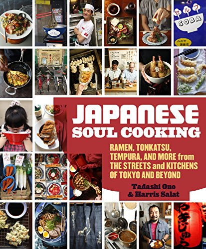 Japanese Soul Cooking: Ramen, Tonkatsu, Tempura, and More from the Streets and Kitchens of Tokyo and Beyond [A Cookbook]