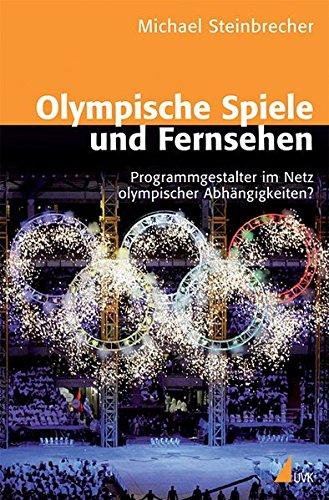 Olympische Spiele und Fernsehen: Programmgestalter im Netz olympischer Abhängigkeiten?