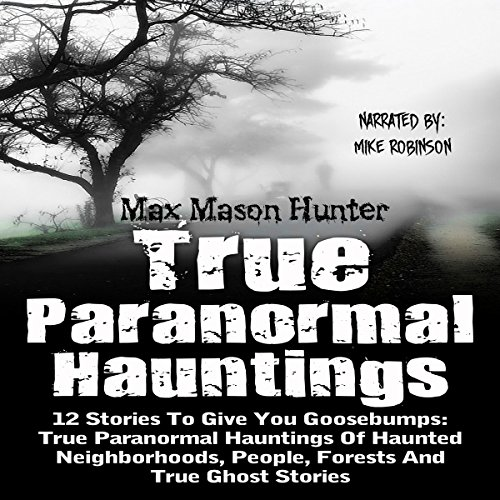 True Paranormal Hauntings: 12 Stories to Give You Goosebumps audiobook cover art