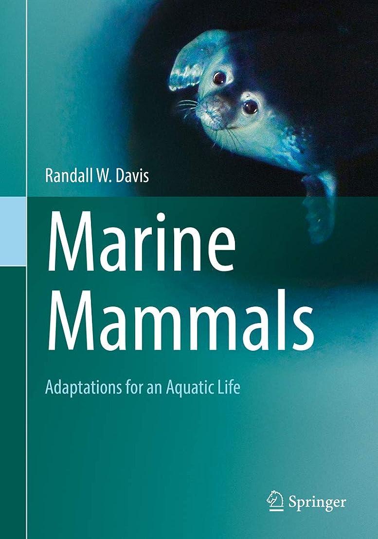 要旨コミットメント想像力豊かなMarine Mammals: Adaptations for an Aquatic Life (English Edition)