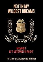 Not in My Wildest Dreams: Memoirs of a Veteran FBI Agent