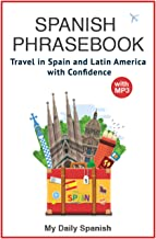 Spanish Phrase book for Travelers (with audio!): +1400 COMMON SPANISH PHRASES to travel in Spain and Latin American  with confidence! (Spanish Edition)