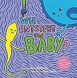 Wie entsteht ein Baby? Ein Buch für jede Art von Familie und jede Art von Kind