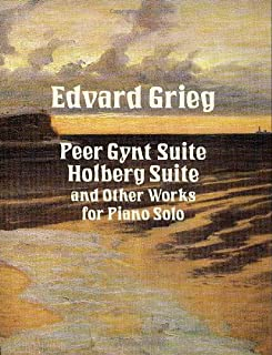 Peer Gynt Suite, Holberg Suite, and Other Works for Piano Solo (Dover Music for Piano)