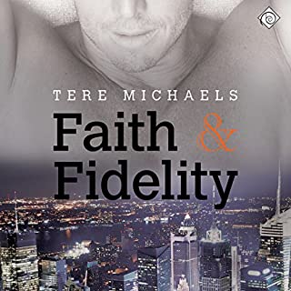 Faith & Fidelity     Faith, Love, and Devotion, Book 1              By:                                                                                                                                 Tere Michaels                               Narrated by:                                                                                                                                 JP Handler                      Length: 9 hrs and 48 mins     4 ratings     Overall 5.0
