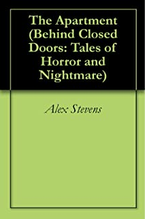 The Apartment (Behind Closed Doors: Tales of Horror and Nightmare Book 1) (English Edition)