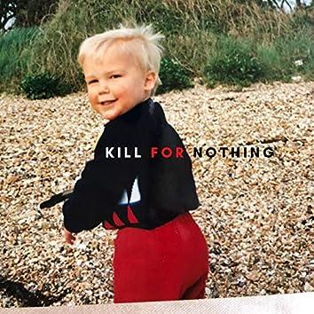 I Kill for Nothing