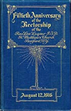 Fiftieth Anniversary of the Rectorship of the Rev. Lea Luquer S.T.D., St. Matthew's Church, Bedford, N.Y. (Proceedings at a Reception in the Honor of the Reverend Lea Luquor, S.T.D. to Celebrate his Fiftieth Anniversary as Rector...August 12th, 1916)