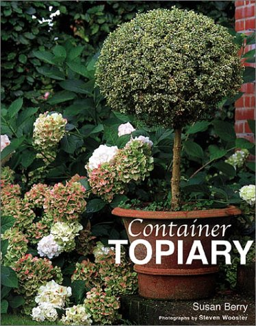 Compare Textbook Prices for Container Topiary  ISBN 9781571459244 by Berry, Susan,Wooster, Steven