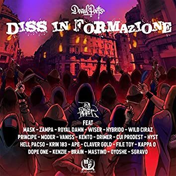 Diss in formazione (feat. Wiser, Moder, Sgravo, Brain, Claver Gold, Vaniss, Oyoshe, Mastino, Kenzie, Dope One, Kappa O, File Toy, Ape, Krin183, Hell Pacso, Hyst, Cui Prodest, Drimer, Kento, Principe, Wild Ciraz, Hybrido, Royal Damn, Zampa, Mask, Dead Poets)