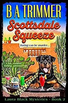 Scottsdale Squeeze: a fun, romantic, thrilling, adventure... (Laura Black Mysteries Book 2) by [B A Trimmer]