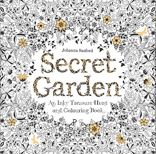 Secret Garden: An Inky Treasure Hunt and Colouring Book: An Inky Treasure Hunt and Coloring Book (for Adults, Mindfulness Coloring)