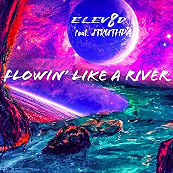 Flowin' Like a River (feat. JTruthPA)