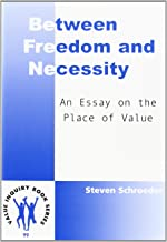 BETWEEN FREEDOM AND NECESSITY. An Essay on the Place of Value. (Value Inquiry Book Series 99)