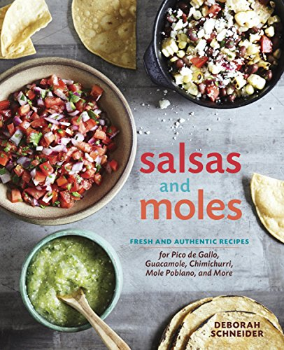 Salsas and Moles: Fresh and Authentic Recipes for Pico de Gallo, Mole Poblano, Chimichurri, Guacamole, and More [A Cookbook] (English Edition)