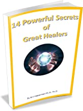 14 Powerful Secrets of Great Healers: Learn How to Improve Your Healing Presence (A Trilogy of Essential Healing Secrets Book 1)