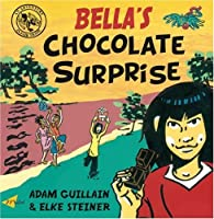Bella's Chocolate Surprise (Bella Balistica) by Adam Guillain(2008-05-01)