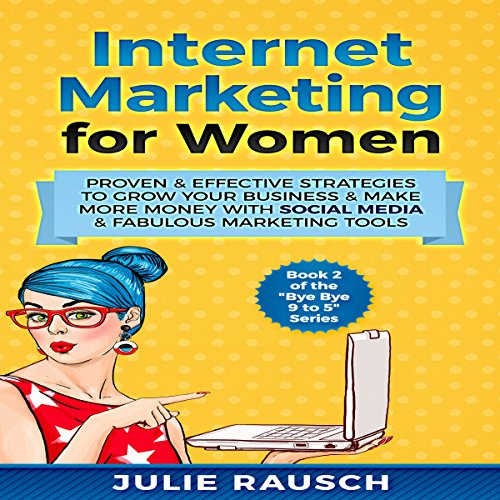 Internet Marketing for Women: Proven & Effective Strategies to Grow Your Business & Make More Money with Social Media & Fabulous Marketing Tools audiobook cover art