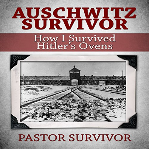 Auschwitz Survivor: How I Survived Hitler's Ovens audiobook cover art