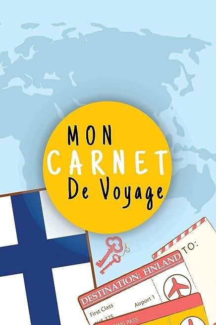 Mon Carnet De Voyage: Journal De Voyage FINLANDE/LAPONIE Avec Planner et Check-List ,125 pages | Format 15.24 x 22.89 Cm