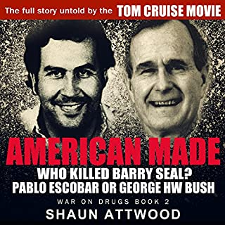 American Made     Who Killed Barry Seal? Pablo Escobar or George HW Bush              By:                                                                                                                                 Shaun Attwood                               Narrated by:                                                                                                                                 Randal Schaffer                      Length: 10 hrs and 53 mins     48 ratings     Overall 4.4