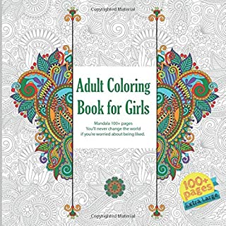 Adult Coloring Book for Girls Mandala 100+ pages - You'll never change the world if you're worried about being liked.