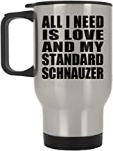 All I Need is Love and My Standard Schnauzer - Silver Travel Mug Insulated Tumbler Stainless Steel - Gift for Dog Pet Owner Lover Friend Memorial Mother's Father's Day Birthday Anniversary