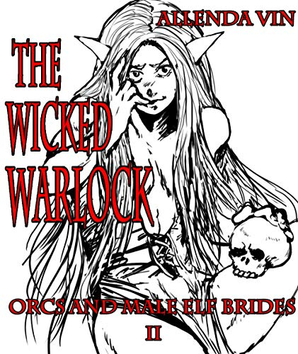 Orcs And Male Elf Brides II: The Wicked Warlock (English Edition)