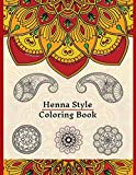 Henna Style Coloring Book: 50 Colouring Images For Teens and Adults, Mandala, Paisley And Mehndi Patterns For Relaxation, Stress Relief, Practicing Mindfulness And Meditation