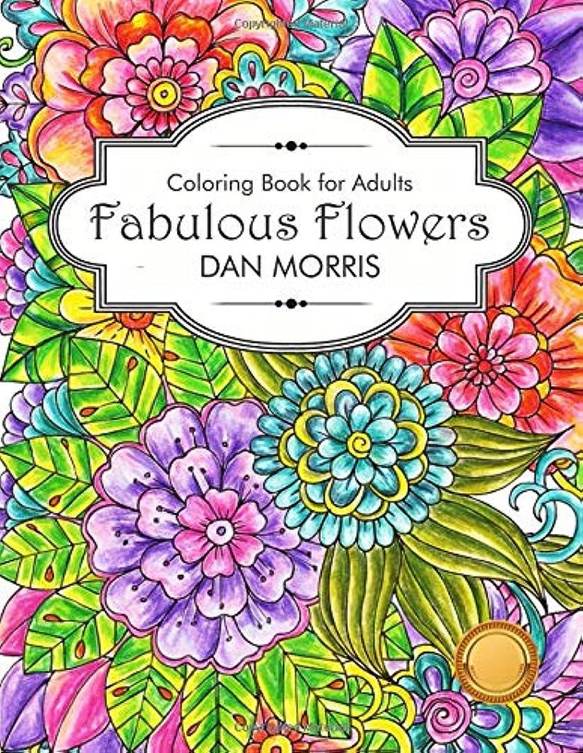 マウント懐疑的輝度Coloring Book For Adults: Fabulous Flowers: Flowers Coloring Book: Stress Relieving Designs for Adults Relaxation (Dan Morris Coloring Books)