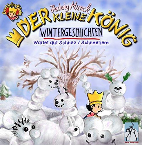 Der kleine König - Wintergeschichten: Wartet auf Schnee / Schneetiere