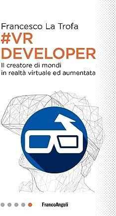 VR Developer: Il creatore di mondi in realtà virtuale ed aumentata