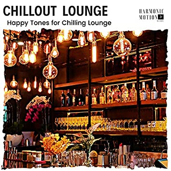 Chillout Lounge - Happy Tones For Chilling Lounge