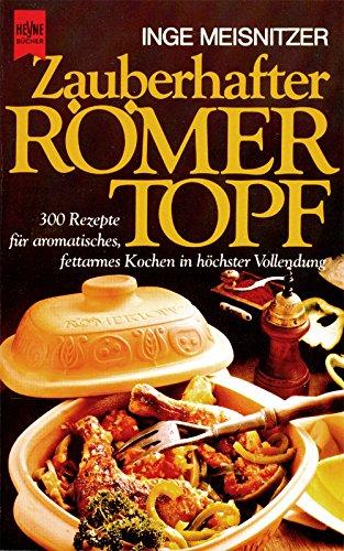 Zauberhafter Römertopf. 300 Rezepte für aromatisches, fettarmes Kochen in höchster Vollendung