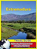 Extremadura Travel Guide: Sightseeing, Hotel, Restaurant & Shopping Highlights (English Edition)