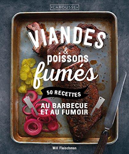 Viandes & poissons fumés: 50 recettes au barbecue et au fumoir