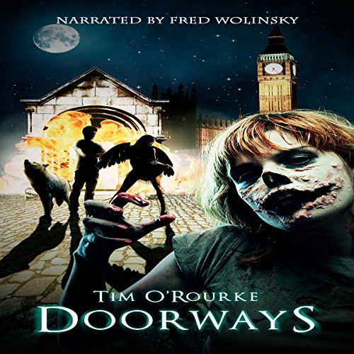 Doorways     (A Book of Vampires, Werewolves & Black Magic) (The Doorways Saga 1)              By:                                                                                                                                 Tim O'Rourke                               Narrated by:                                                                                                                                 Fred Wolinsky                      Length: 7 hrs and 34 mins     3 ratings     Overall 4.7