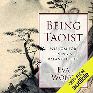 Being Taoist     Wisdom for Living a Balanced Life              By:                                                                                                                                 Eva Wong                               Narrated by:                                                                                                                                 Gabra Zackman                      Length: 7 hrs and 11 mins     4 ratings     Overall 3.8